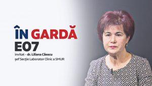 ÎN GARDĂ E07 – dr. Liliana Căescu